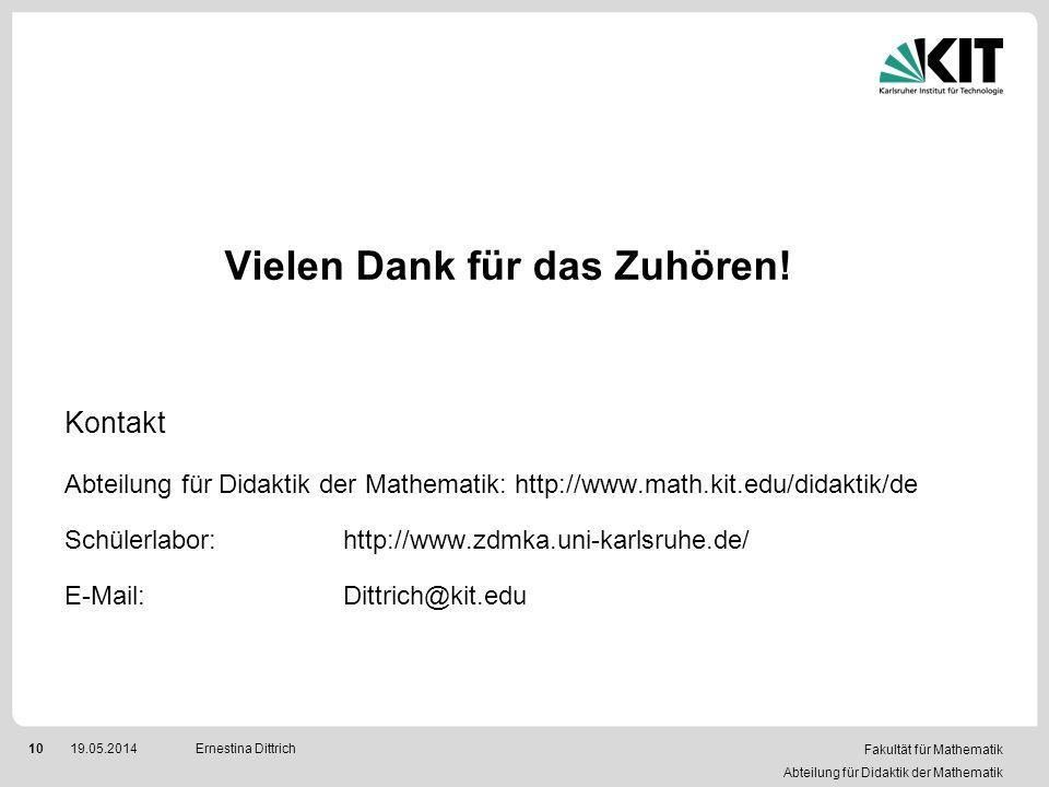 Fakultät für Mathematik Abteilung für Didaktik der Mathematik 1019.05.2014Ernestina Dittrich Vielen Dank für das Zuhören! Kontakt Abteilung für Didakt