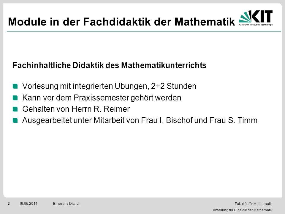 Fakultät für Mathematik Abteilung für Didaktik der Mathematik 219.05.2014Ernestina Dittrich Module in der Fachdidaktik der Mathematik Fachinhaltliche