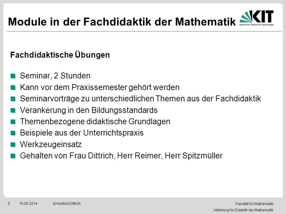 Fakultät für Mathematik Abteilung für Didaktik der Mathematik 319.05.2014Ernestina Dittrich Module in der Fachdidaktik der Mathematik Fachdidaktische