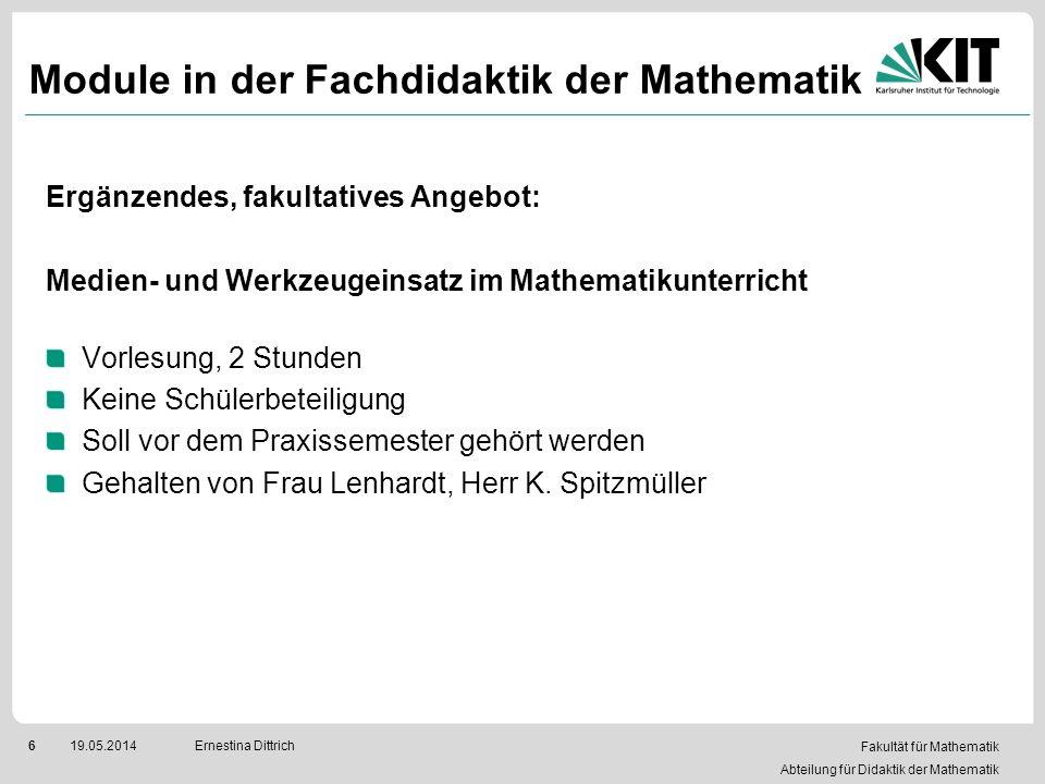 Fakultät für Mathematik Abteilung für Didaktik der Mathematik 619.05.2014Ernestina Dittrich Module in der Fachdidaktik der Mathematik Ergänzendes, fak