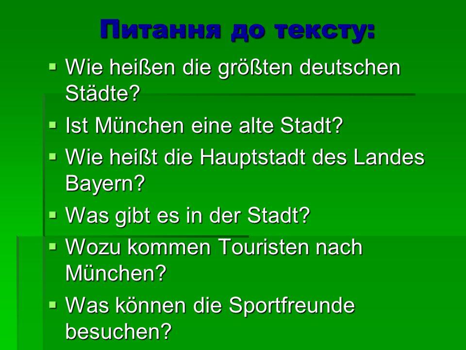 Питання до тексту: Wie heißen die größten deutschen Städte? Wie heißen die größten deutschen Städte? Ist München eine alte Stadt? Ist München eine alt