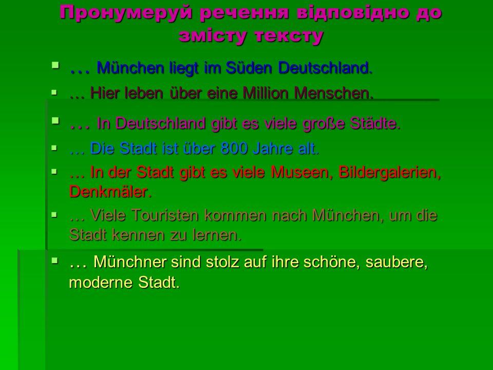 Пронумеруй речення відповідно до змісту тексту … München liegt im Süden Deutschland. … München liegt im Süden Deutschland. … Hier leben über eine Mill