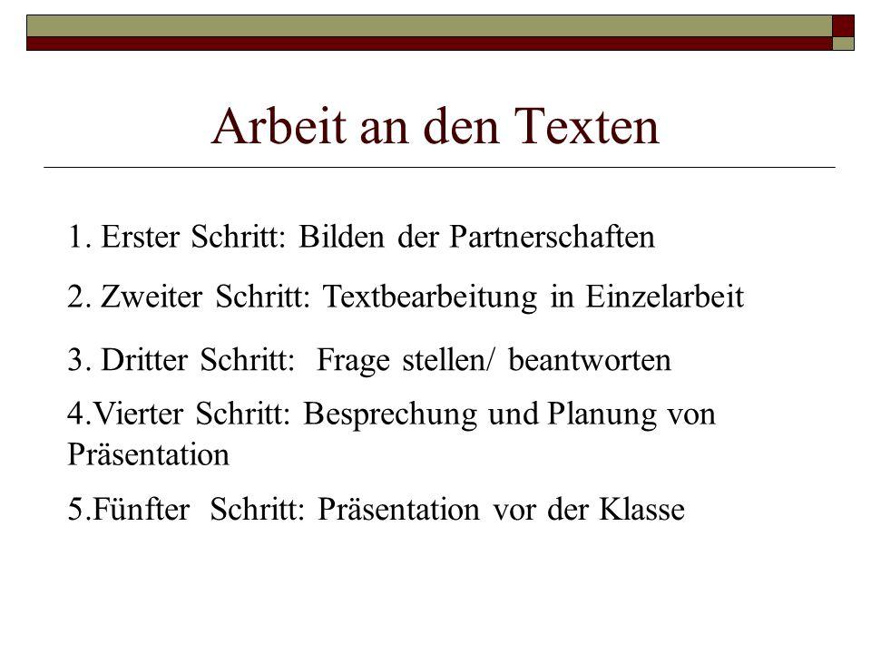 Arbeit an den Texten 1. Erster Schritt: Bilden der Partnerschaften 2. Zweiter Schritt: Textbearbeitung in Einzelarbeit 3. Dritter Schritt: Frage stell