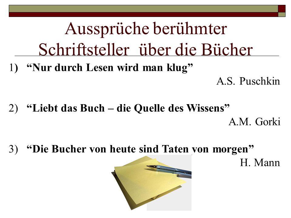 Aussprüche berühmter Schriftsteller über die Bücher 1) Nur durch Lesen wird man klug A.S. Puschkin 2) Liebt das Buch – die Quelle des Wissens A.M. Gor
