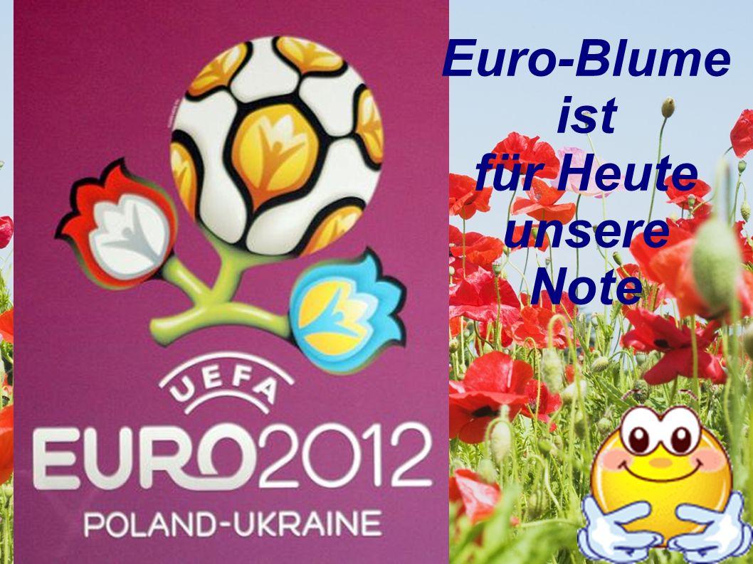 Euro-Blume ist für Heute unsere Note
