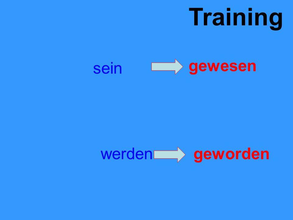 Training sein gewesen werdengeworden