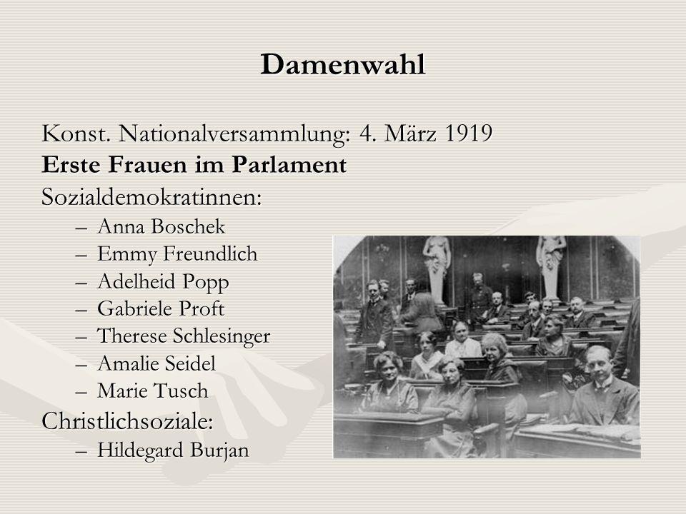 Damenwahl Konst. Nationalversammlung: 4. März 1919 Erste Frauen im Parlament Sozialdemokratinnen: –Anna Boschek –Emmy Freundlich –Adelheid Popp –Gabri