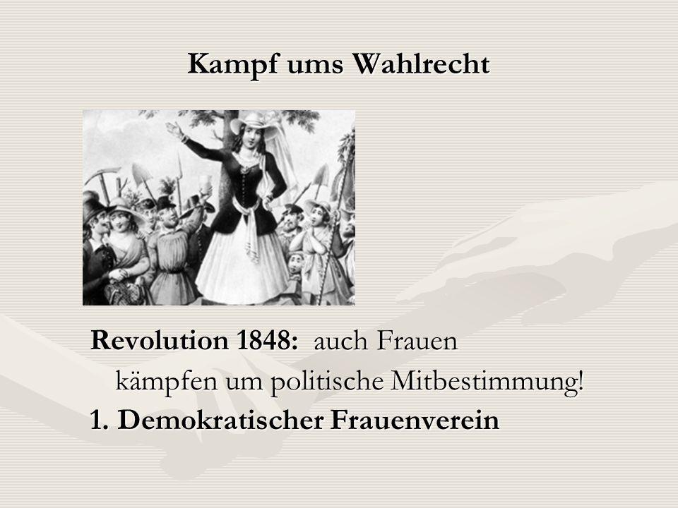 Kampf ums Wahlrecht Revolution 1848: auch Frauen kämpfen um politische Mitbestimmung! 1. Demokratischer Frauenverein