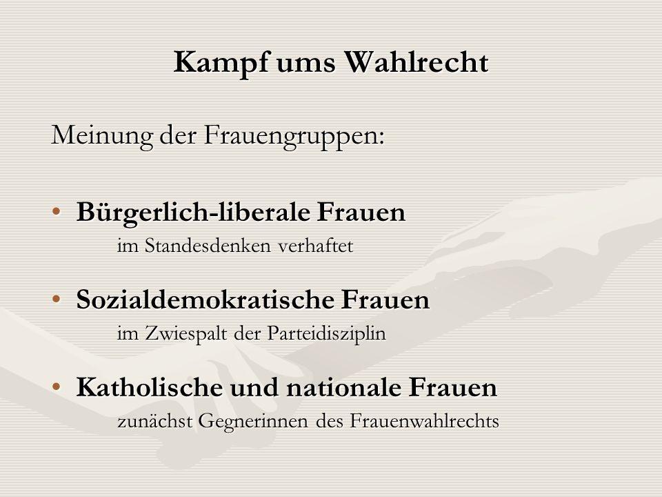 Kampf ums Wahlrecht Meinung der Frauengruppen: Bürgerlich-liberale FrauenBürgerlich-liberale Frauen im Standesdenken verhaftet Sozialdemokratische Fra