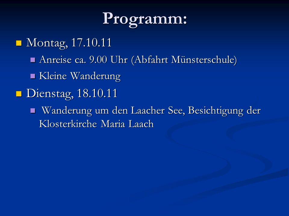 Programm: Montag, 17.10.11 Montag, 17.10.11 Anreise ca. 9.00 Uhr (Abfahrt Münsterschule) Anreise ca. 9.00 Uhr (Abfahrt Münsterschule) Kleine Wanderung
