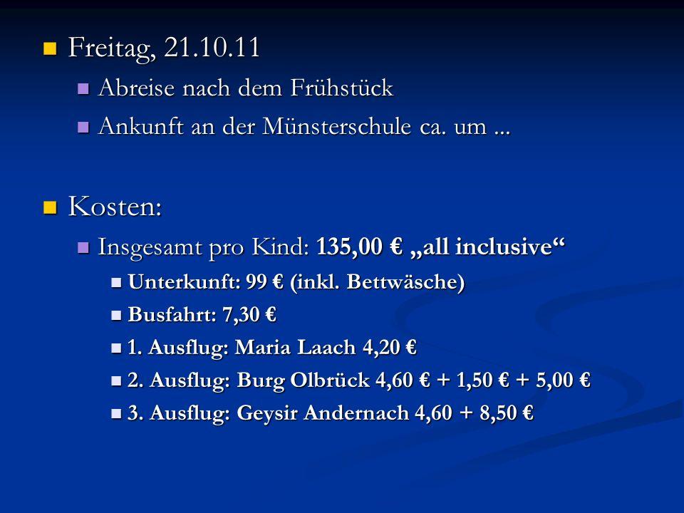 Freitag, 21.10.11 Freitag, 21.10.11 Abreise nach dem Frühstück Abreise nach dem Frühstück Ankunft an der Münsterschule ca. um... Ankunft an der Münste