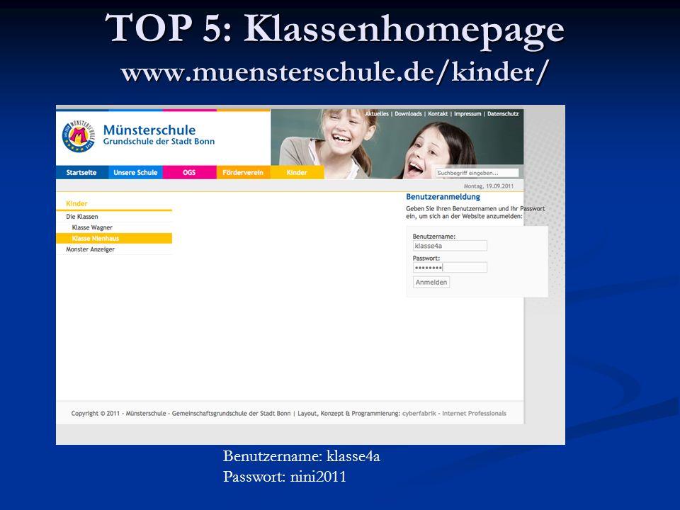 TOP 5: Klassenhomepage www.muensterschule.de/kinder/ Benutzername: klasse4a Passwort: nini2011