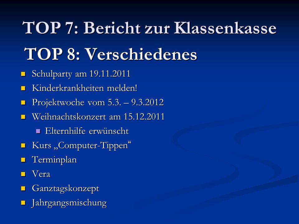 TOP 7: Bericht zur Klassenkasse TOP 8: Verschiedenes TOP 8: Verschiedenes Schulparty am 19.11.2011 Schulparty am 19.11.2011 Kinderkrankheiten melden.