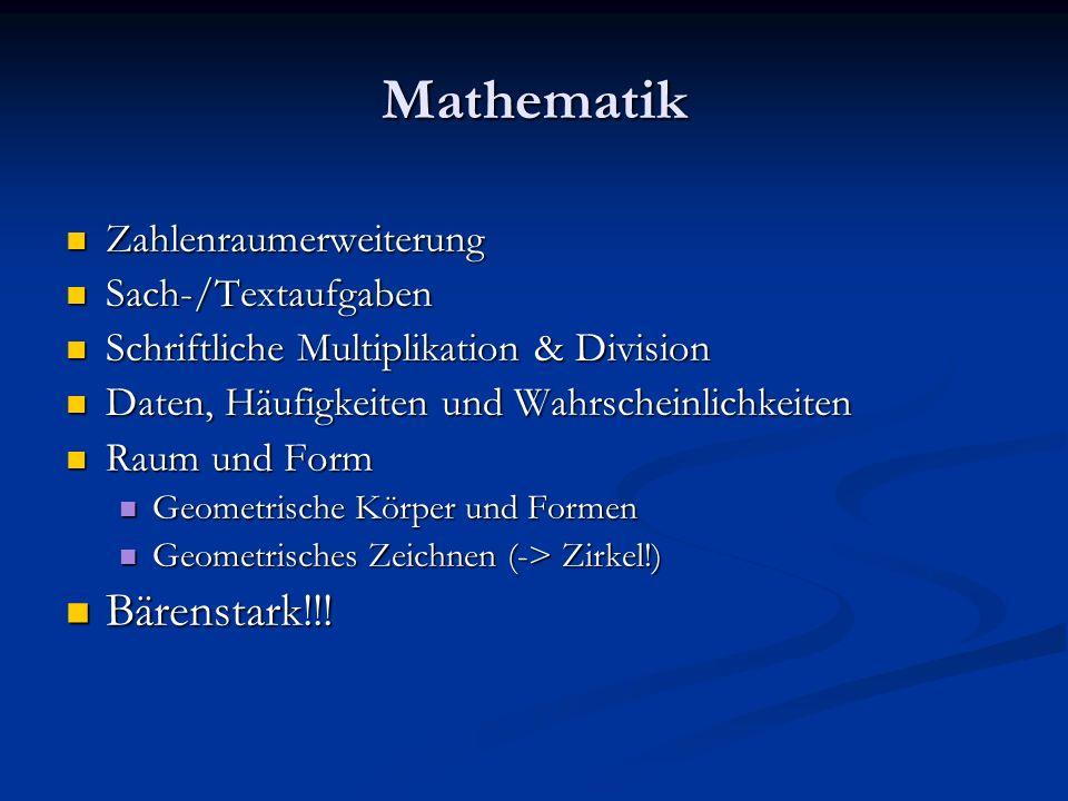 Mathematik Zahlenraumerweiterung Zahlenraumerweiterung Sach-/Textaufgaben Sach-/Textaufgaben Schriftliche Multiplikation & Division Schriftliche Multiplikation & Division Daten, Häufigkeiten und Wahrscheinlichkeiten Daten, Häufigkeiten und Wahrscheinlichkeiten Raum und Form Raum und Form Geometrische Körper und Formen Geometrische Körper und Formen Geometrisches Zeichnen (-> Zirkel!) Geometrisches Zeichnen (-> Zirkel!) Bärenstark!!.