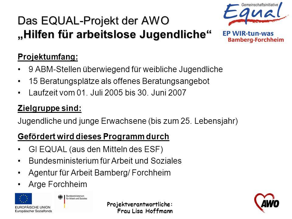 Projektverantwortliche: Frau Lisa Hoffmann Das EQUAL-Projekt der AWO Hilfen für arbeitslose Jugendliche Projektumfang: 9 ABM-Stellen überwiegend für w