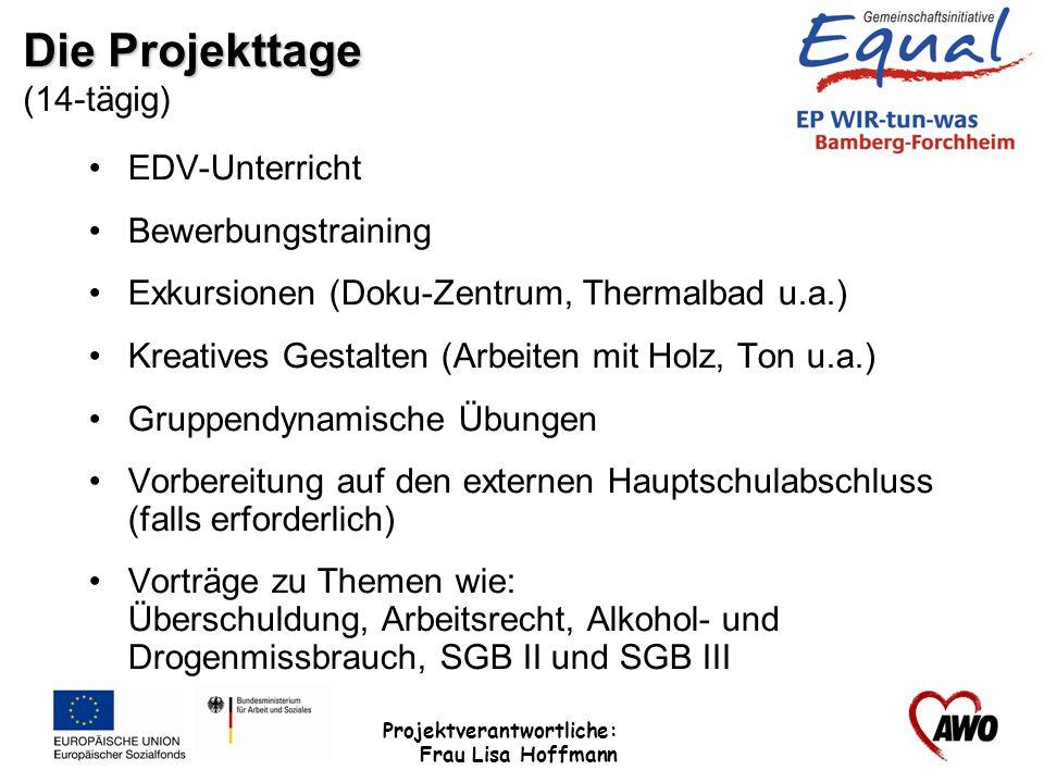 Projektverantwortliche: Frau Lisa Hoffmann Die Projekttage Die Projekttage (14-tägig) EDV-Unterricht Bewerbungstraining Exkursionen (Doku-Zentrum, The