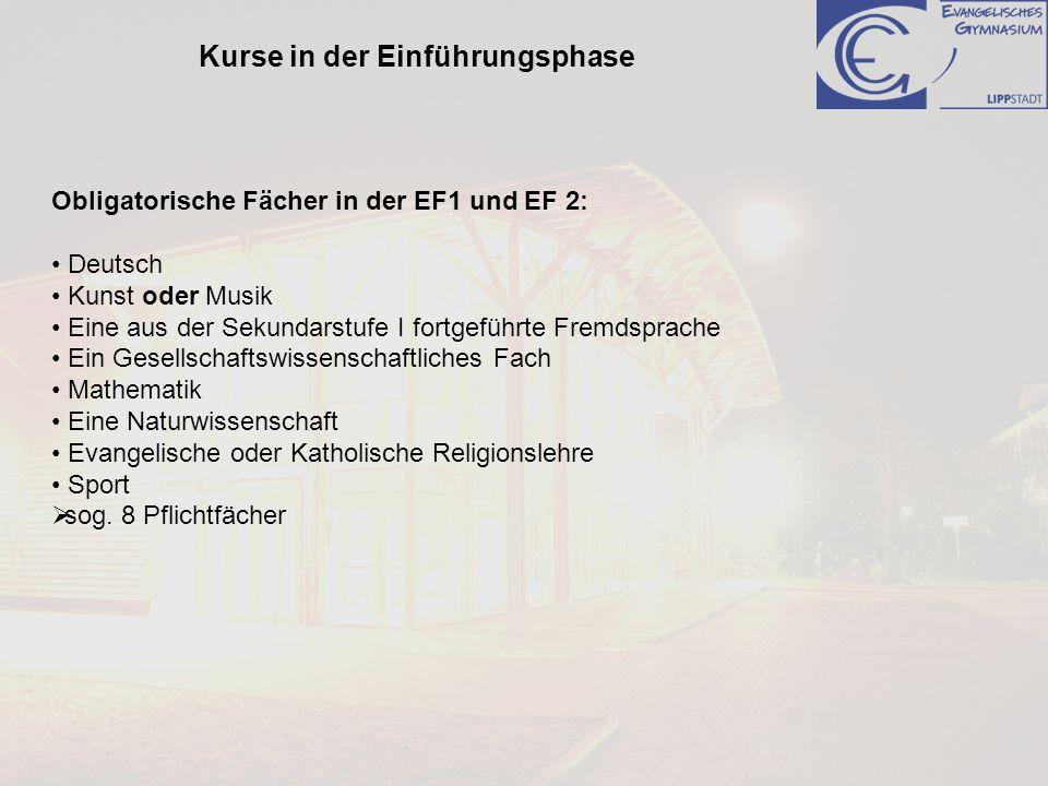 Kurse in der Einführungsphase Obligatorische Fächer in der EF1 und EF 2: Deutsch Kunst oder Musik Eine aus der Sekundarstufe I fortgeführte Fremdsprac