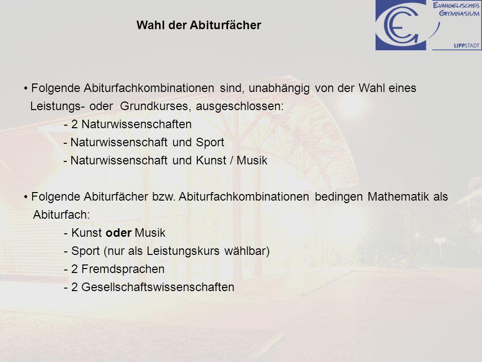 Folgende Abiturfachkombinationen sind, unabhängig von der Wahl eines Leistungs- oder Grundkurses, ausgeschlossen: - 2 Naturwissenschaften - Naturwisse