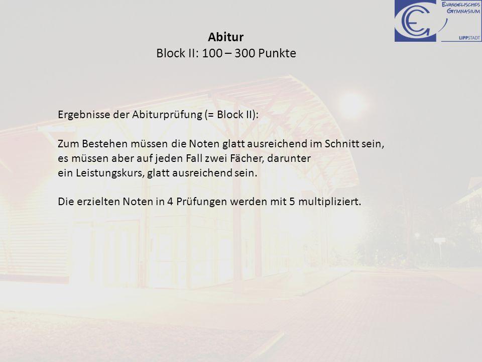 Abitur Block II: 100 – 300 Punkte Ergebnisse der Abiturprüfung (= Block II): Zum Bestehen müssen die Noten glatt ausreichend im Schnitt sein, es müsse