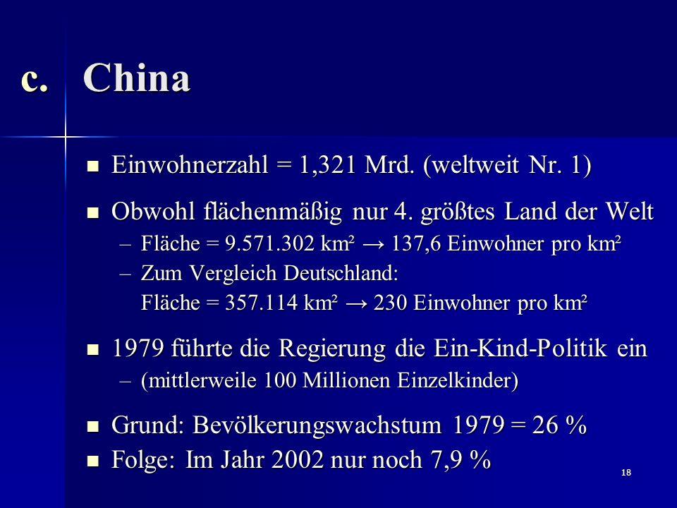 18 Einwohnerzahl = 1,321 Mrd. (weltweit Nr. 1) Einwohnerzahl = 1,321 Mrd. (weltweit Nr. 1) Obwohl flächenmäßig nur 4. größtes Land der Welt Obwohl flä