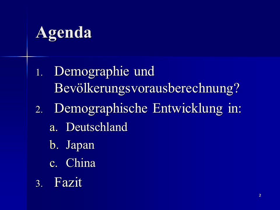 2 Agenda 1. Demographie und Bevölkerungsvorausberechnung? 2. Demographische Entwicklung in: a.Deutschland b.Japan c.China 3. Fazit