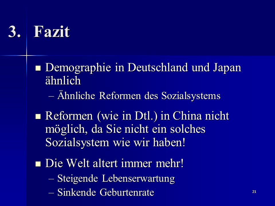 21 3.Fazit Demographie in Deutschland und Japan ähnlich Demographie in Deutschland und Japan ähnlich –Ähnliche Reformen des Sozialsystems Reformen (wi