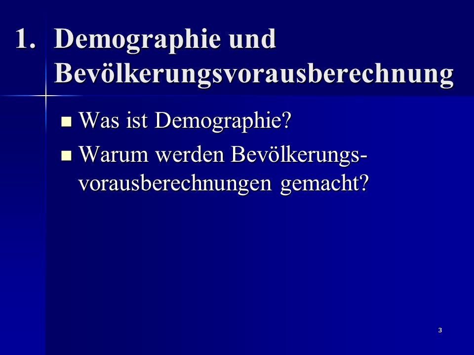 3 1.Demographie und Bevölkerungsvorausberechnung Was ist Demographie? Was ist Demographie? Warum werden Bevölkerungs- vorausberechnungen gemacht? Waru
