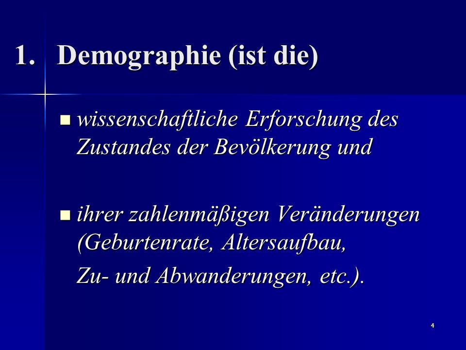 4 1.Demographie (ist die) wissenschaftliche Erforschung des Zustandes der Bevölkerung und wissenschaftliche Erforschung des Zustandes der Bevölkerung