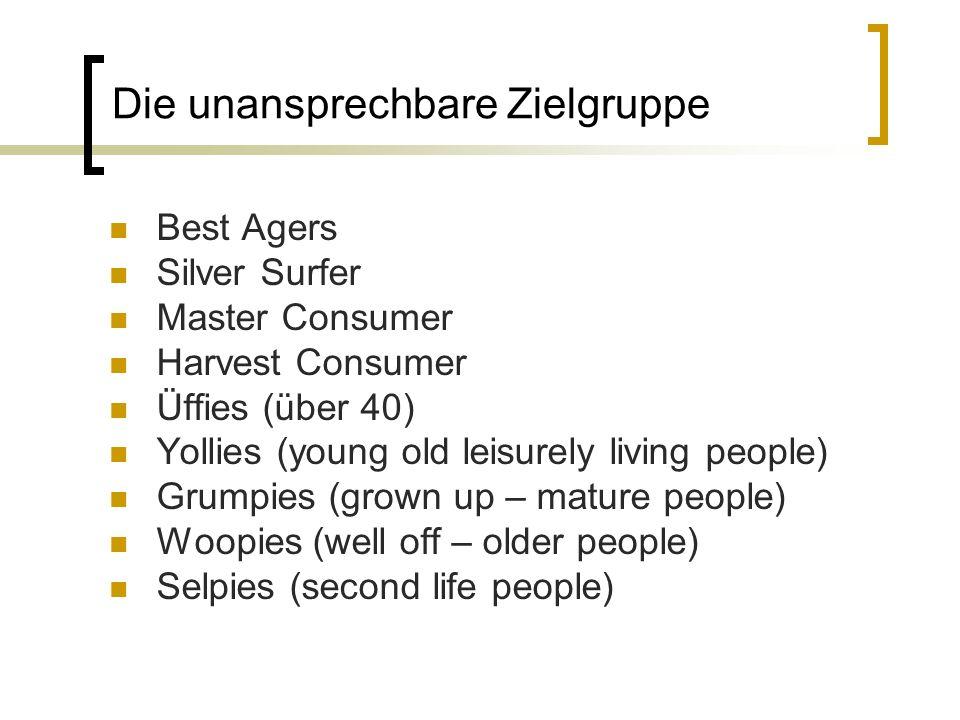 Die unansprechbare Zielgruppe Best Agers Silver Surfer Master Consumer Harvest Consumer Üffies (über 40) Yollies (young old leisurely living people) G