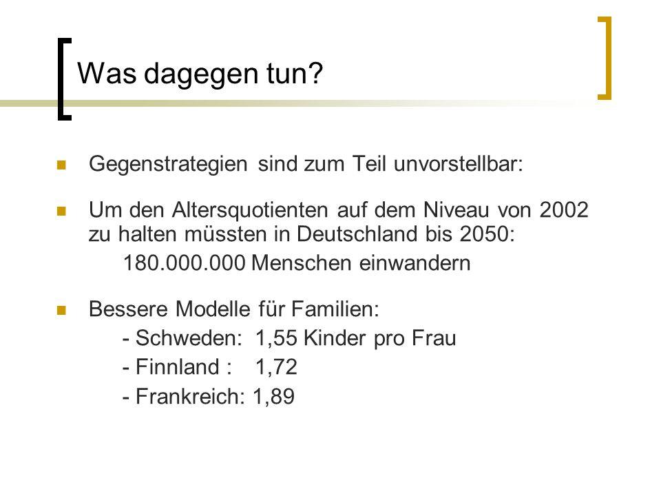 Was dagegen tun? Gegenstrategien sind zum Teil unvorstellbar: Um den Altersquotienten auf dem Niveau von 2002 zu halten müssten in Deutschland bis 205