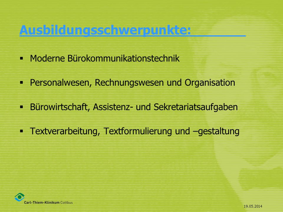 19.05.2014 Ausbildungsschwerpunkte: Moderne Bürokommunikationstechnik Personalwesen, Rechnungswesen und Organisation Bürowirtschaft, Assistenz- und Se