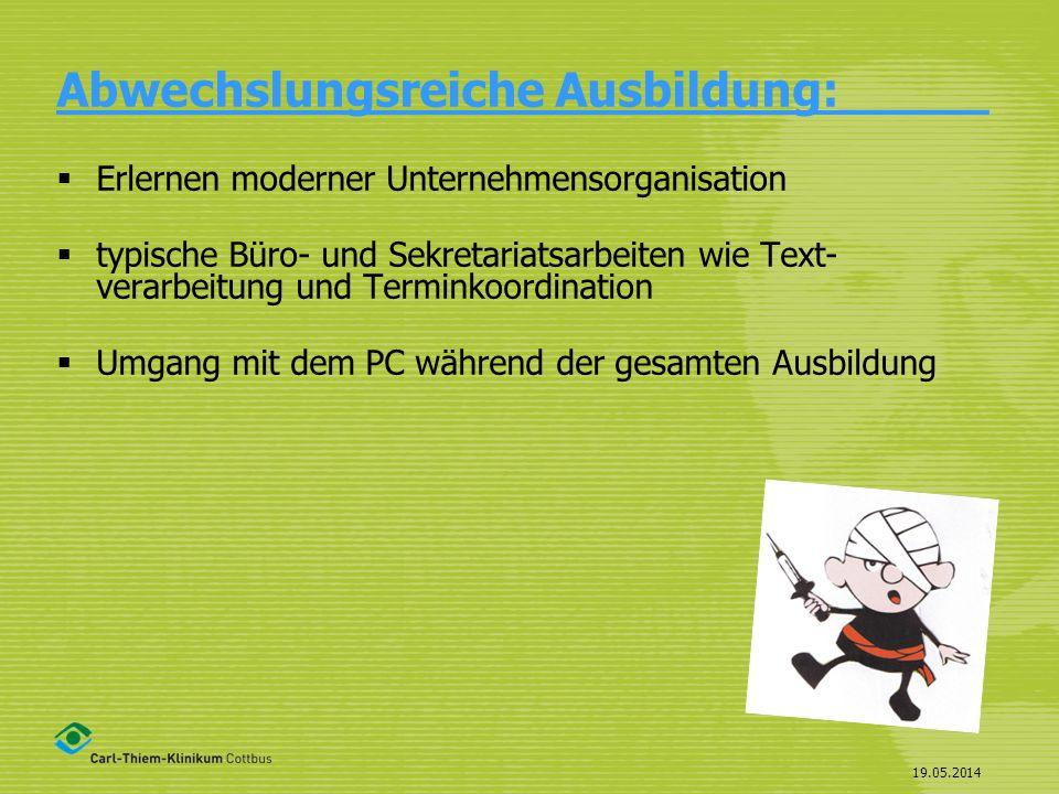 19.05.2014 Abwechslungsreiche Ausbildung:_____ Erlernen moderner Unternehmensorganisation typische Büro- und Sekretariatsarbeiten wie Text- verarbeitu