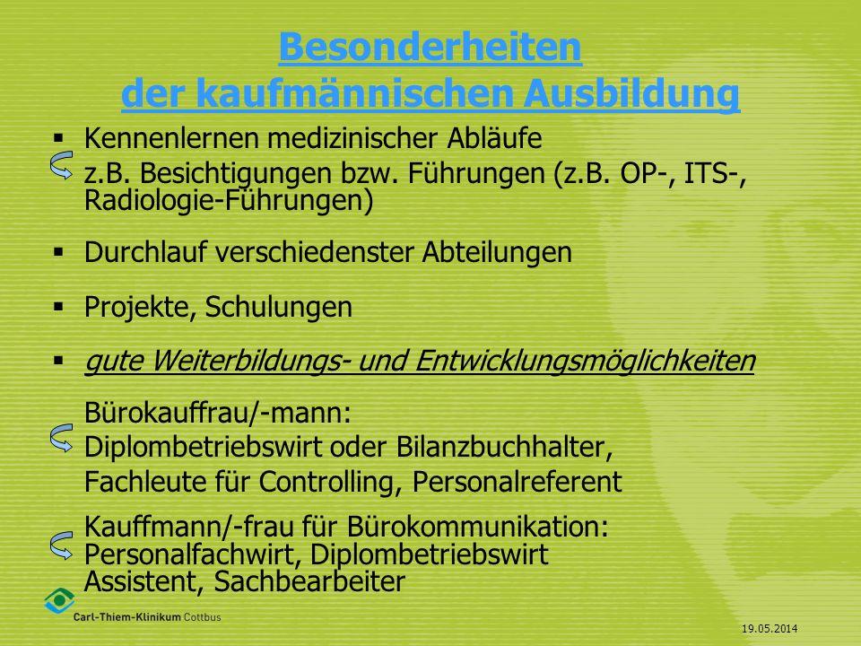 19.05.2014 Besonderheiten der kaufmännischen Ausbildung Kennenlernen medizinischer Abläufe z.B. Besichtigungen bzw. Führungen (z.B. OP-, ITS-, Radiolo