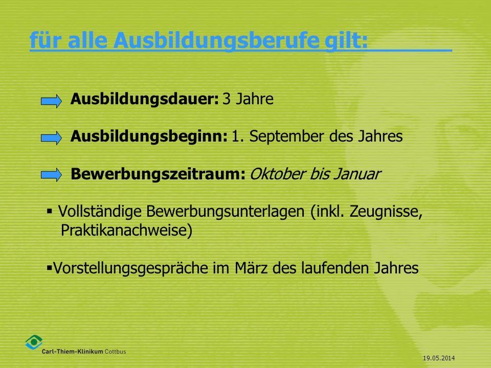 19.05.2014 für alle Ausbildungsberufe gilt:______ Ausbildungsdauer: 3 Jahre Ausbildungsbeginn: 1. September des Jahres Bewerbungszeitraum: Oktober bis