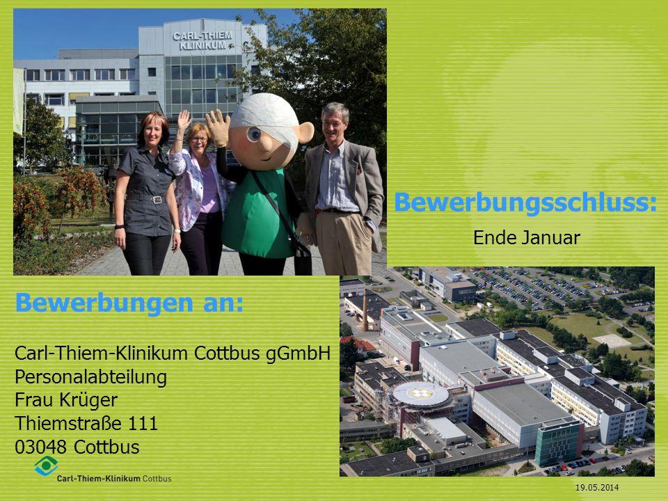 19.05.2014 Bewerbungen an: Carl-Thiem-Klinikum Cottbus gGmbH Personalabteilung Frau Krüger Thiemstraße 111 03048 Cottbus Bewerbungsschluss: Ende Janua