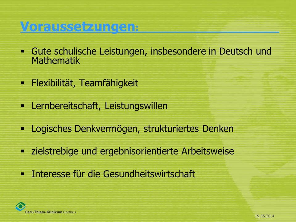 19.05.2014 Voraussetzungen : ________ Gute schulische Leistungen, insbesondere in Deutsch und Mathematik Flexibilität, Teamfähigkeit Lernbereitschaft,