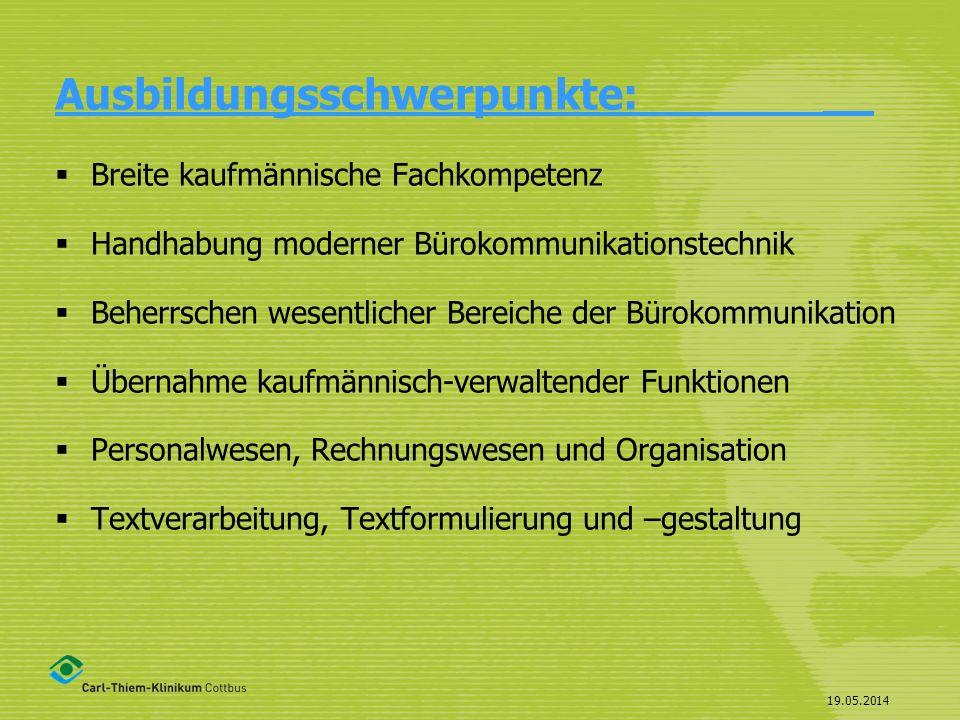 19.05.2014 Ausbildungsschwerpunkte: ___ Breite kaufmännische Fachkompetenz Handhabung moderner Bürokommunikationstechnik Beherrschen wesentlicher Bere