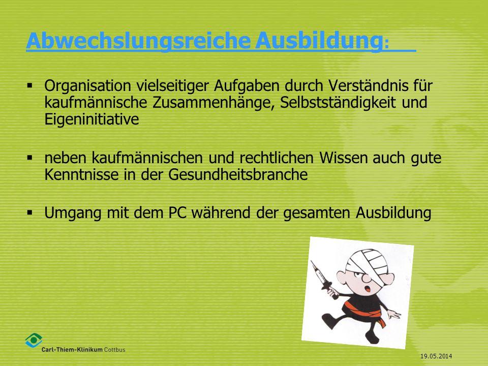 19.05.2014 Abwechslungsreiche Ausbildung : Organisation vielseitiger Aufgaben durch Verständnis für kaufmännische Zusammenhänge, Selbstständigkeit und