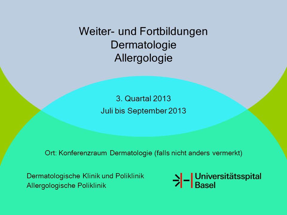 Weiter- und Fortbildungen der Dermatologischen Klinik und Allergologischen Poliklinik, Juli bis September 2013 Donnerstag, 04.07.13 14:00 – 15:00 Uhr Südostasien – eine Reise wert?Prof.