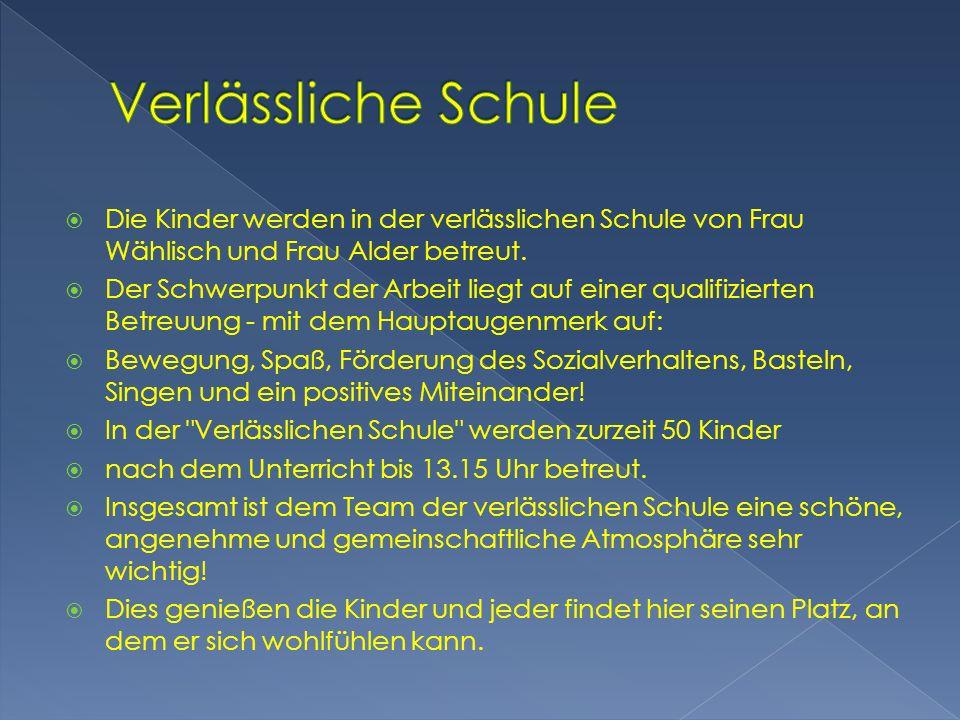 Die Kinder werden in der verlässlichen Schule von Frau Wählisch und Frau Alder betreut. Der Schwerpunkt der Arbeit liegt auf einer qualifizierten Betr
