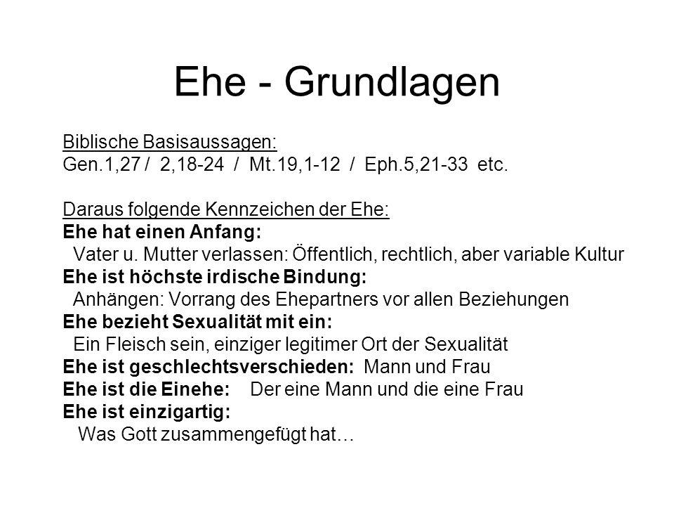 Ehe - Grundlagen Biblische Basisaussagen: Gen.1,27 / 2,18-24 / Mt.19,1-12 / Eph.5,21-33 etc.