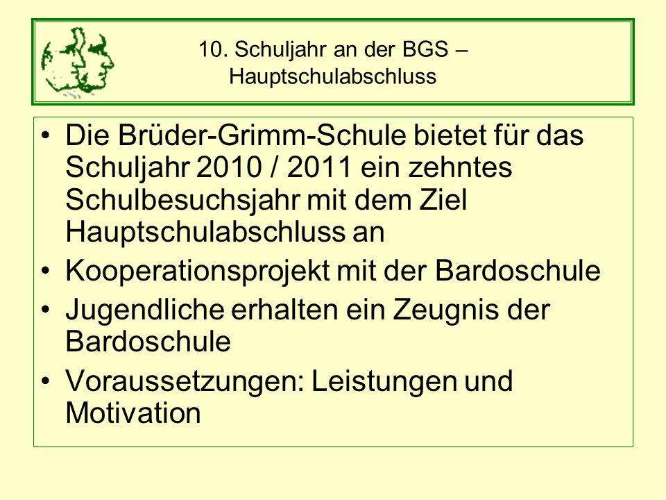 10. Schuljahr an der BGS – Hauptschulabschluss Die Brüder-Grimm-Schule bietet für das Schuljahr 2010 / 2011 ein zehntes Schulbesuchsjahr mit dem Ziel