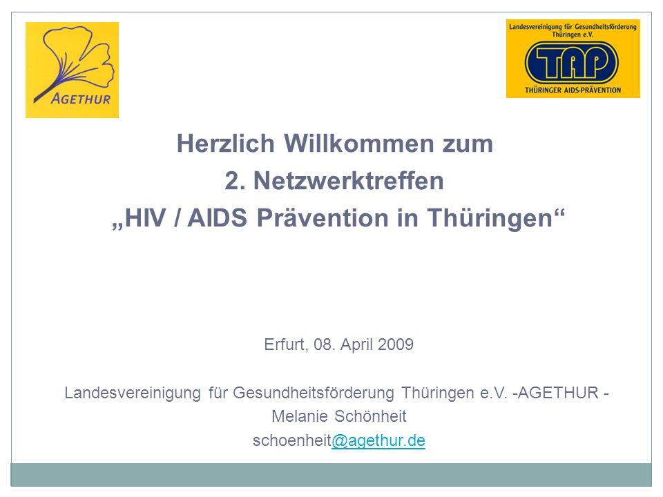 Herzlich Willkommen zum 2. Netzwerktreffen HIV / AIDS Prävention in Thüringen Erfurt, 08. April 2009 Landesvereinigung für Gesundheitsförderung Thürin