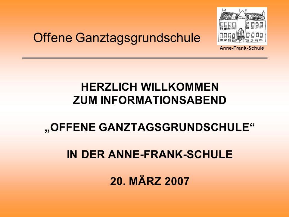 Offene Ganztagsgrundschule HERZLICH WILLKOMMEN ZUM INFORMATIONSABEND OFFENE GANZTAGSGRUNDSCHULE IN DER ANNE-FRANK-SCHULE 20.