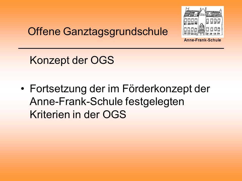 Offene Ganztagsgrundschule Konzept der OGS Fortsetzung der im Förderkonzept der Anne-Frank-Schule festgelegten Kriterien in der OGS Anne-Frank-Schule