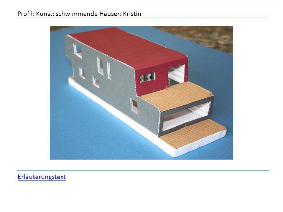Profil: Kunst: schwimmende Häuser: Kristin Erläuterungstext