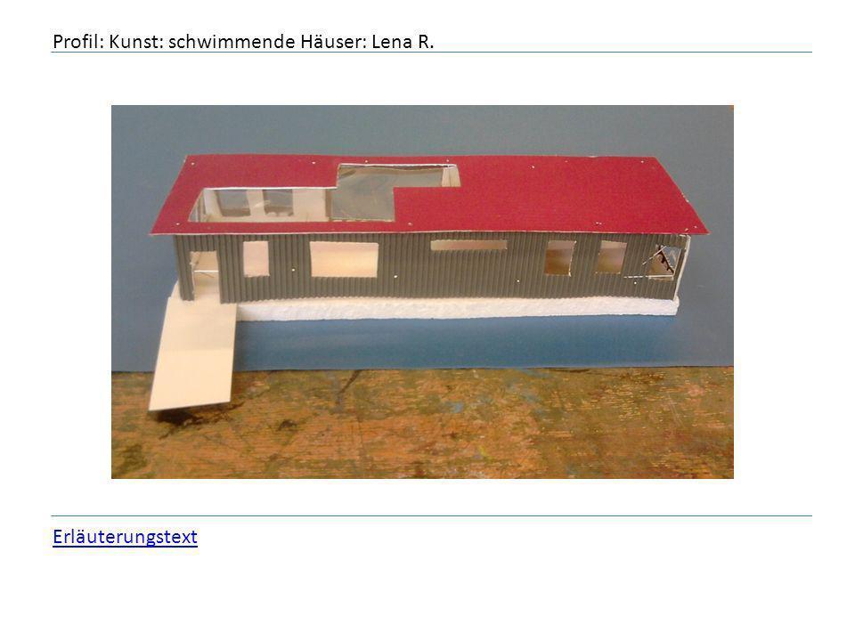 Profil: Kunst: schwimmende Häuser: Lena R. Erläuterungstext