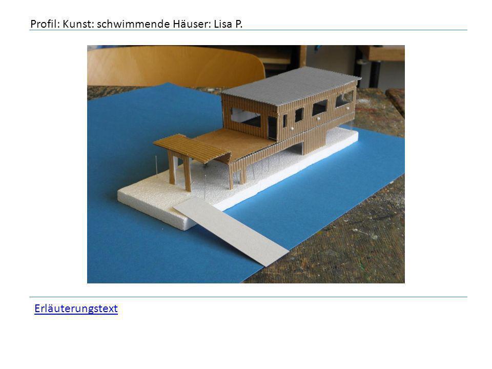 Profil: Kunst: schwimmende Häuser: Lisa P. Erläuterungstext