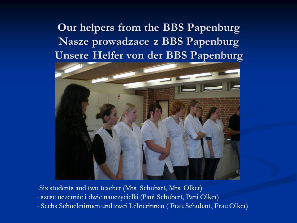 Our helpers from the BBS Papenburg Nasze prowadzace z BBS Papenburg Unsere Helfer von der BBS Papenburg -Six students and two teacher (Mrs.