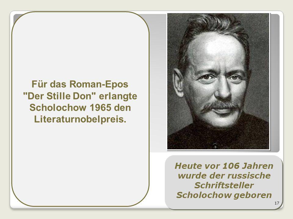 Für das Roman-Epos Der Stille Don erlangte Scholochow 1965 den Literaturnobelpreis. 17